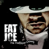(Ha Ha) Slow Down (Single) Lyrics Fat Joe