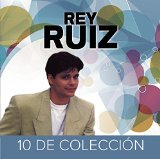 10 de Coleccion Lyrics Rey Ruiz