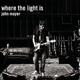 Where The Light Is Lyrics John Mayer