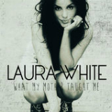 What My Mother Taught Me (EP) Lyrics Laura White