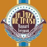 In Jazz We Trust Lyrics Maynard Ferguson