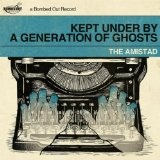 Kept Under By A Generation Of Ghosts Lyrics The Amistad