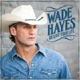 Go Live Your Life Lyrics Wade Hayes
