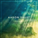Morning Rises Lyrics Aaron Shust
