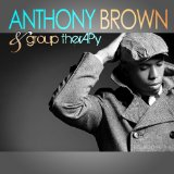 Anthony Brown & group therAPy Lyrics Anthony Brown & Group Therapy