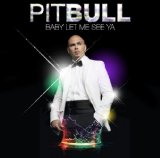 Baby Let Me See Ya Lyrics Pitbull