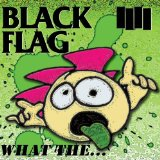 What The... Lyrics Black Flag