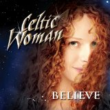 Celtic Woman: Believe Lyrics Celtic Woman