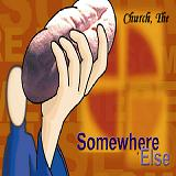 Somewhere Else Lyrics Church, The