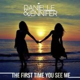 The First Time You See Me (Single) Lyrics Danielle And Jennifer
