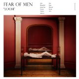 Loom Lyrics Fear of Men