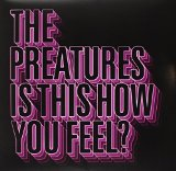 Is This How You Feel? Lyrics The Preatures