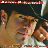 Something Goin' On Here Lyrics Aaron Pritchett