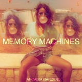 Memory Machines Lyrics Arcadia Gardens