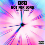 Not For Long (Single) Lyrics B.o.B