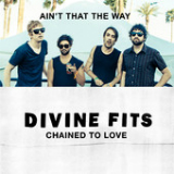 Chained to Love / Ain't That the Way (Single) Lyrics Divine Fits