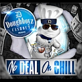 No Deal on Chill Lyrics Doughboyz Cashout