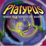 When Pus Comes To Shove Lyrics Platypus
