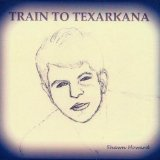 Train to Texarkana Lyrics Shawn Howard