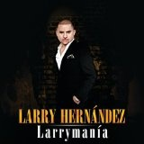 Larrymania Lyrics Larry Hernandez
