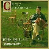 Celtic Crossroads (By John Whelan) Lyrics Mattea Kathy