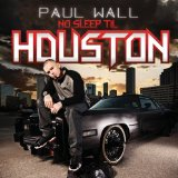 No Sleep Til Houston Lyrics Paul Wall
