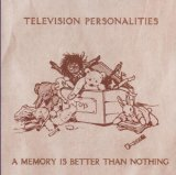 A Memory Is Better Than Nothing Lyrics Television Personalities