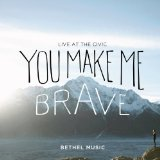 You Make Me Brave Lyrics Bethel Music