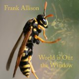 World Is Out the Window Lyrics Frank Allison