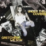 Under the Covers Lyrics Gretchen Wilson