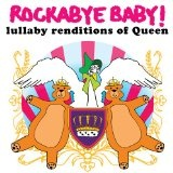 Rockabye Baby! Lullaby Renditions Of Queen Lyrics Rockabye Baby!