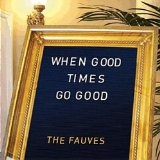 When Good Times Go Good Lyrics The Fauves