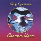 Gnawed Upon Lyrics Andy Cymerman