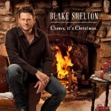 Cheers, it's Christmas. Lyrics Blake Shelton