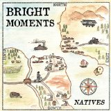 Natives Lyrics Bright Moments