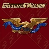 I Got Your Country Right Here Lyrics Gretchen Wilson