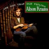 I've Got That Old Feeling Lyrics Krauss Alison
