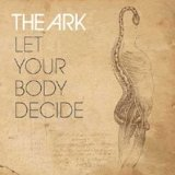 Let Your Body Decide Lyrics The Ark