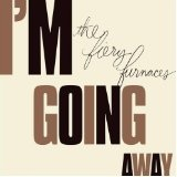 I'm Going Away Lyrics The Fiery Furnaces