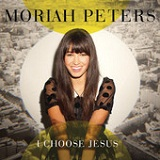 I Choose Jesus (Single) Lyrics Moriah Peters