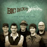 Love Come To Life Lyrics Big Daddy Weave