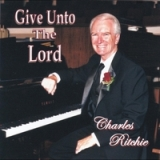 Give Unto the Lord Lyrics Charles Ritchie
