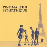 Sympathique (1997) Lyrics Pink Martini