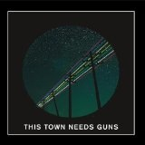 This Town Needs Guns Lyrics This Town Needs Guns