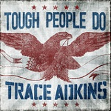 Tough People Do (Single) Lyrics Trace Adkins