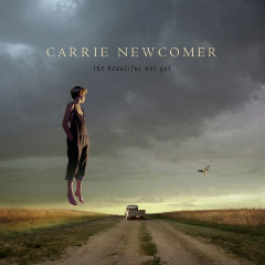 The Beautiful Not Yet Lyrics Carrie Newcomer