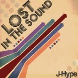 Lost in the Sound Lyrics J-Hype