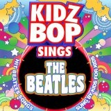 Kidz Bop Sings The Beatles Lyrics Kidz Bop Kids