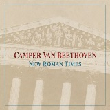 New Roman Times (Expanded Reissue) Lyrics Camper Van Beethoven