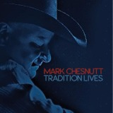 Tradition Lives Lyrics Mark Chesnutt